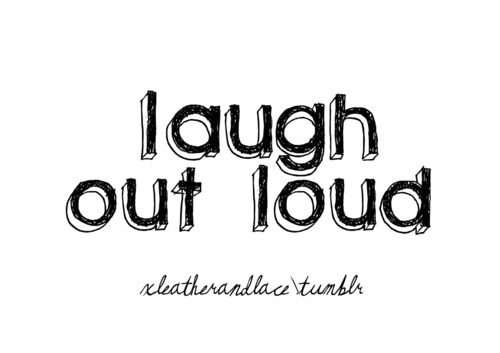 advice, cool, cute, laugh, loud