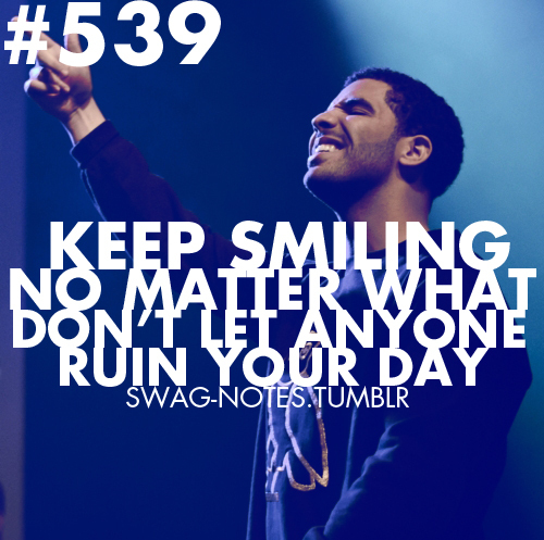 aubrey, drake, keep smiling, notes, quotes, smile, smile is a weapon, smiling, swag, swag-notes