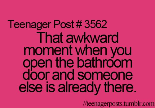 awkward, bathroom, moment, someone, teenager post