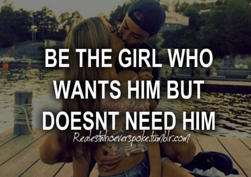 be the girl, boy, couple, dont need him, girl, realest, realestwhoeverspoke, want him
