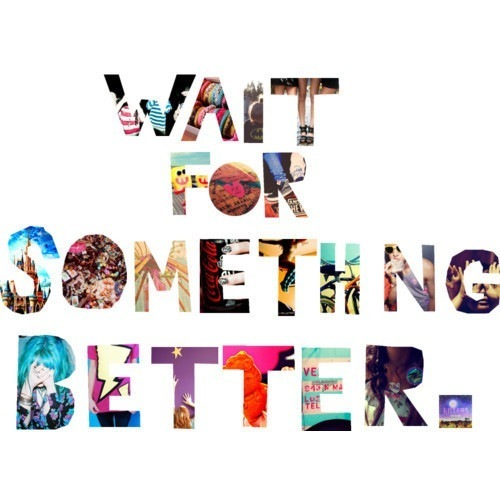 better, colorful, different, funnny, girls, hope, letters, newspaper, sense, smart, something, stuff, text, texts, wait, words