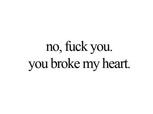 broke, broken hearted, fuck you, heart, love