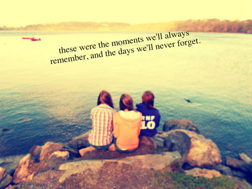 days, forget, free, friends, friendship, girls, love, memories, memory, moments, photography, quotes, remember, words, young