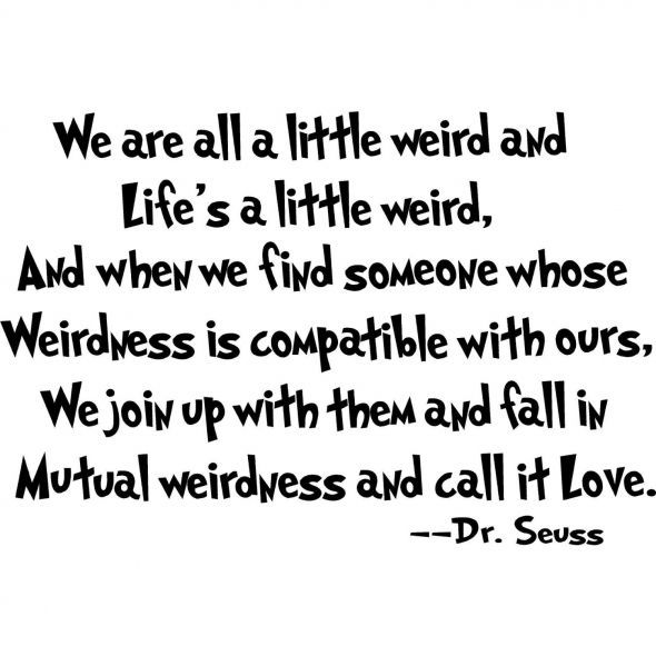 dr seuss, love, quote, quotes, swag, truth, weird, wierd, wierdness, words