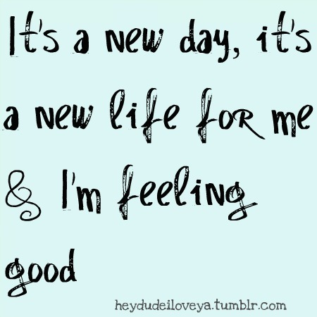 Feeling good life marker new day new life e text